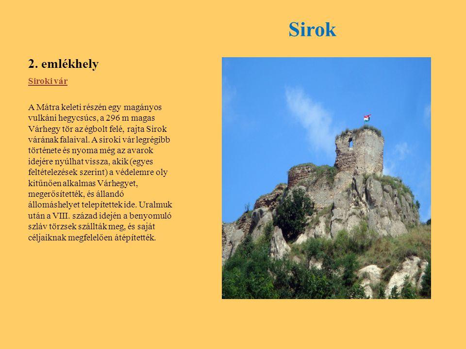 2. emlékhely Sirok Siroki vár A Mátra keleti részén egy magányos vulkáni hegycsúcs, a 296 m magas Várhegy tör az égbolt felé, rajta Sirok várának fala