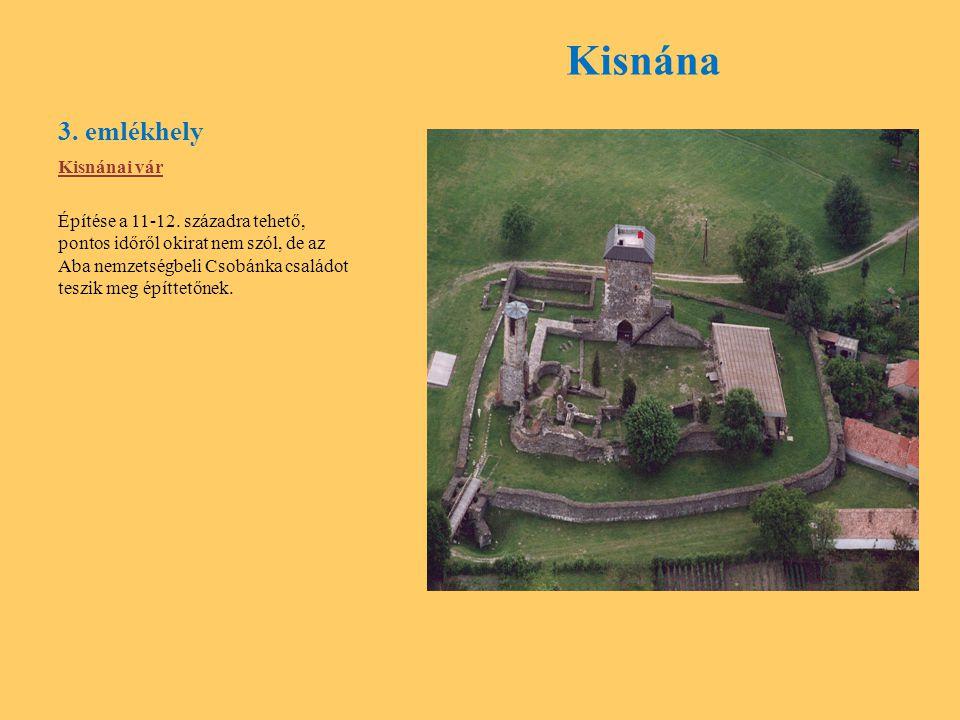 3. emlékhely Kisnána Kisnánai vár Építése a 11-12. századra tehető, pontos időről okirat nem szól, de az Aba nemzetségbeli Csobánka családot teszik me