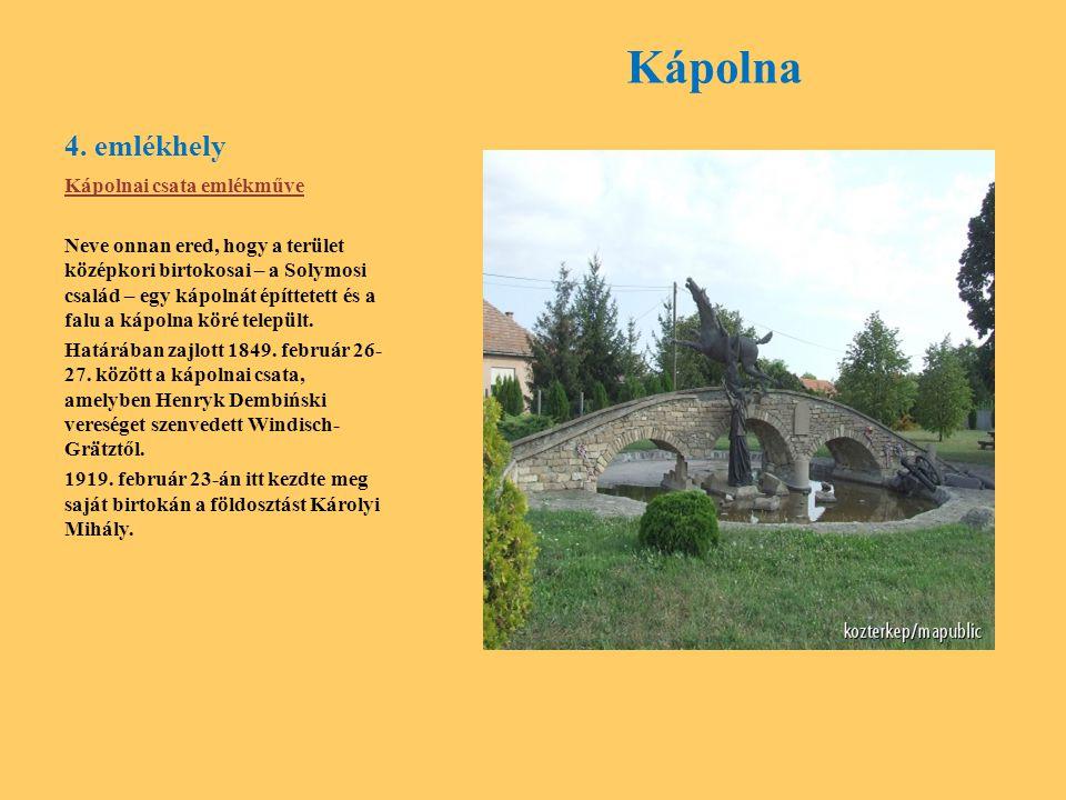 4. emlékhely Kápolna Kápolnai csata emlékműve Neve onnan ered, hogy a terület középkori birtokosai – a Solymosi család – egy kápolnát építtetett és a