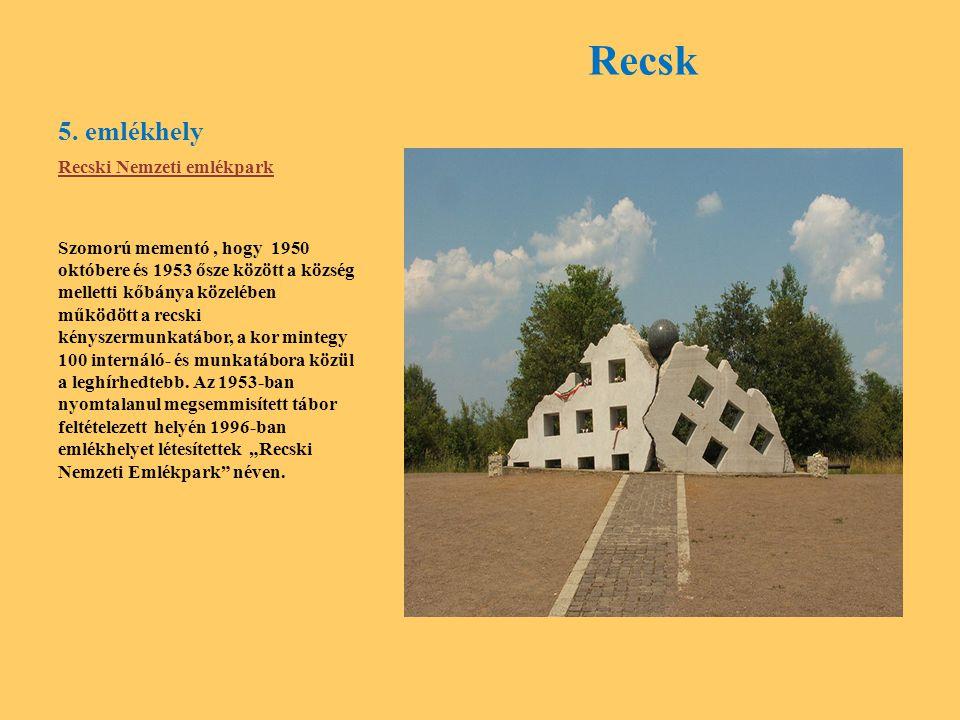 5. emlékhely Recsk Recski Nemzeti emlékpark Szomorú mementó, hogy 1950 októbere és 1953 ősze között a község melletti kőbánya közelében működött a rec