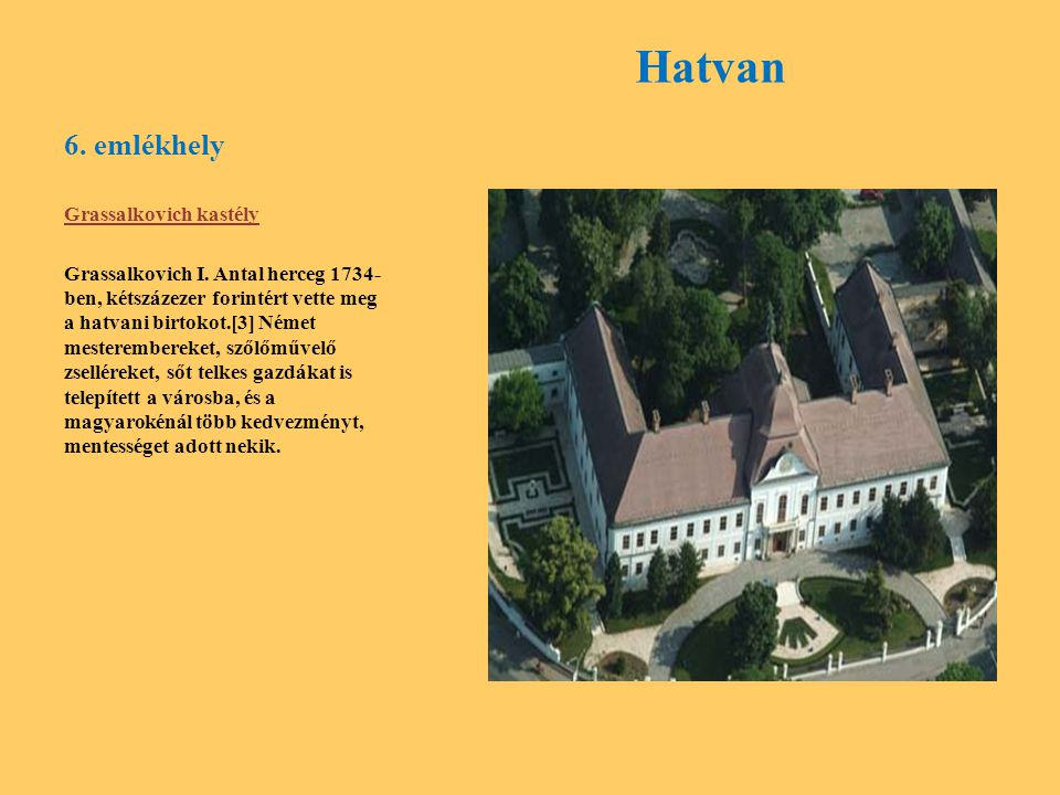 6. emlékhely Hatvan Grassalkovich kastély Grassalkovich I. Antal herceg 1734- ben, kétszázezer forintért vette meg a hatvani birtokot.[3] Német mester