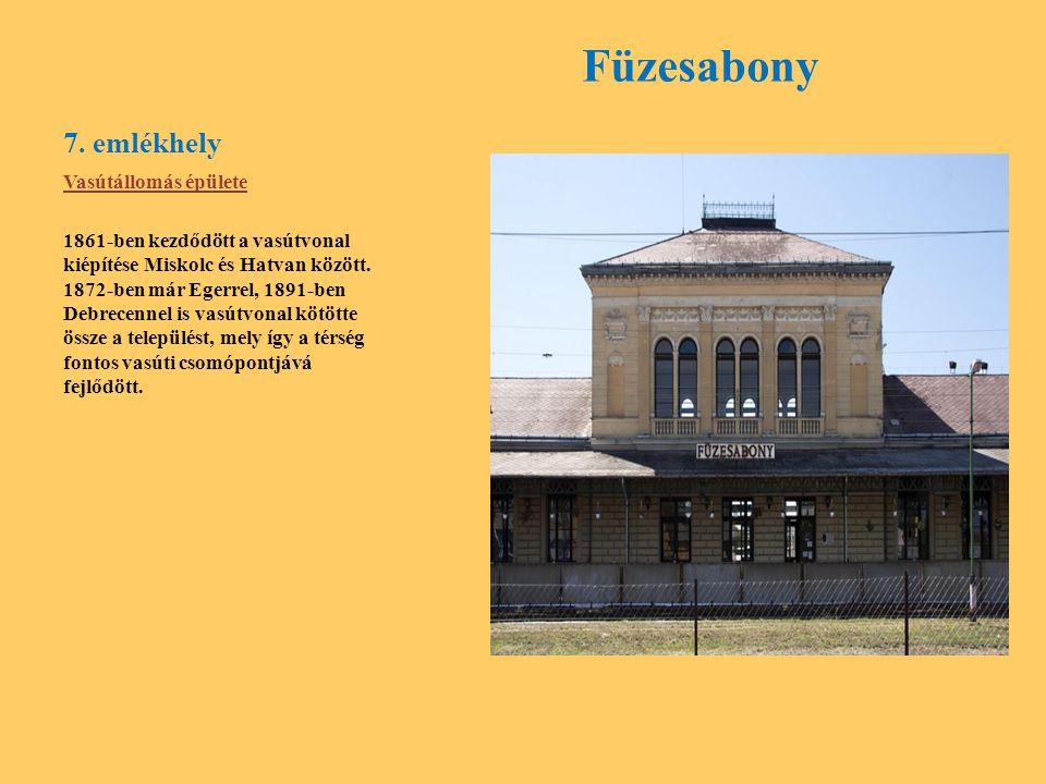 7. emlékhely Füzesabony Vasútállomás épülete 1861-ben kezdődött a vasútvonal kiépítése Miskolc és Hatvan között. 1872-ben már Egerrel, 1891-ben Debrec