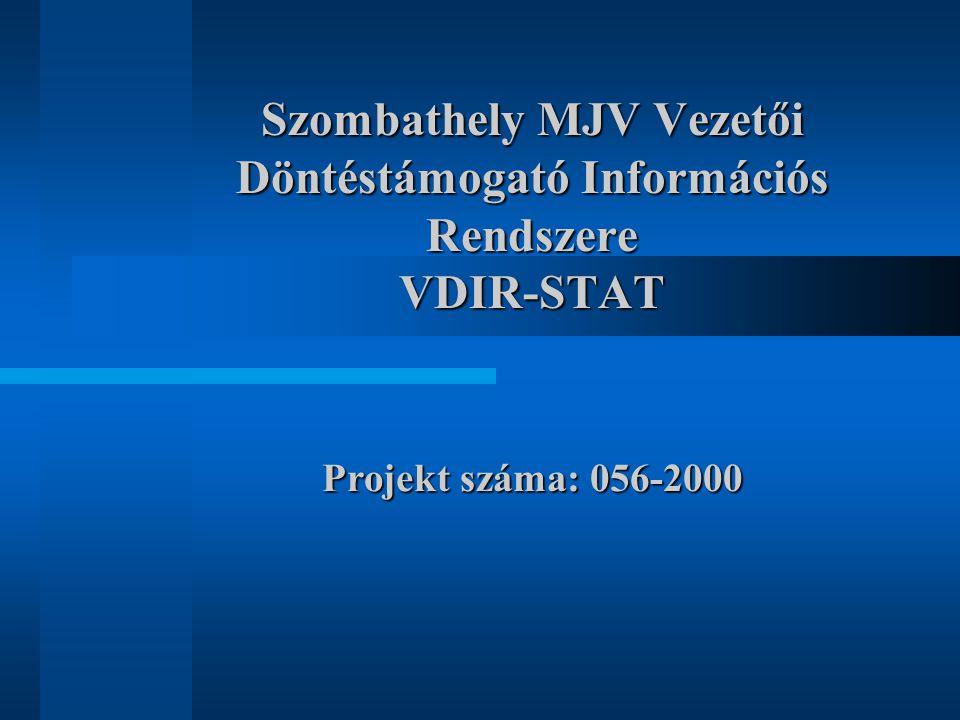 Szombathely MJV Vezetői Döntéstámogató Információs Rendszere VDIR-STAT Projekt száma: 056-2000