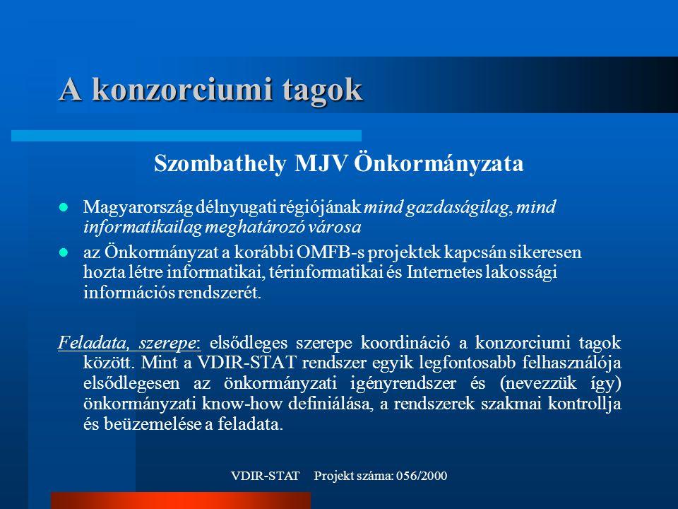 VDIR-STAT Projekt száma: 056/2000 A konzorciumi tagok Szombathely MJV Önkormányzata Magyarország délnyugati régiójának mind gazdaságilag, mind informatikailag meghatározó városa az Önkormányzat a korábbi OMFB-s projektek kapcsán sikeresen hozta létre informatikai, térinformatikai és Internetes lakossági információs rendszerét.