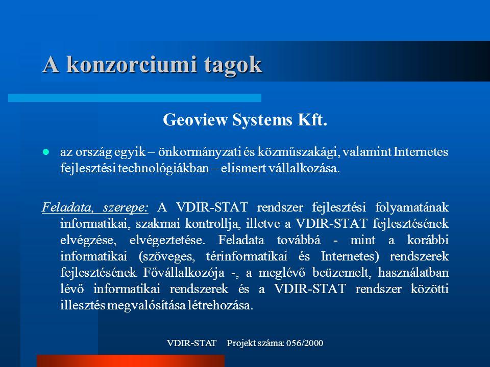 VDIR-STAT Projekt száma: 056/2000 A konzorciumi tagok Geoview Systems Kft.