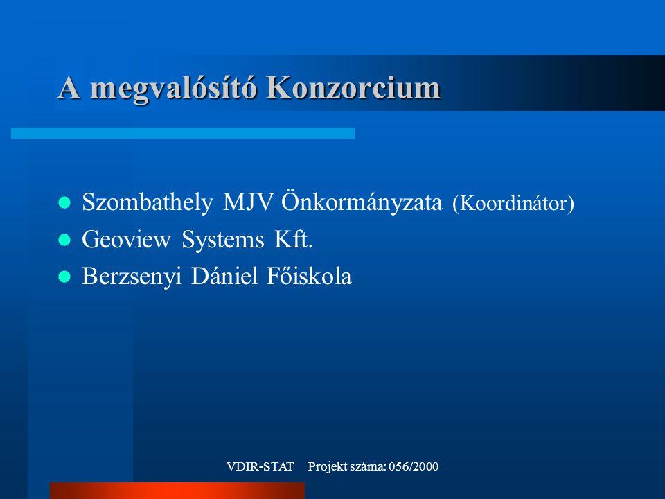 VDIR-STAT Projekt száma: 056/2000 A megvalósító Konzorcium Szombathely MJV Önkormányzata (Koordinátor) Geoview Systems Kft.