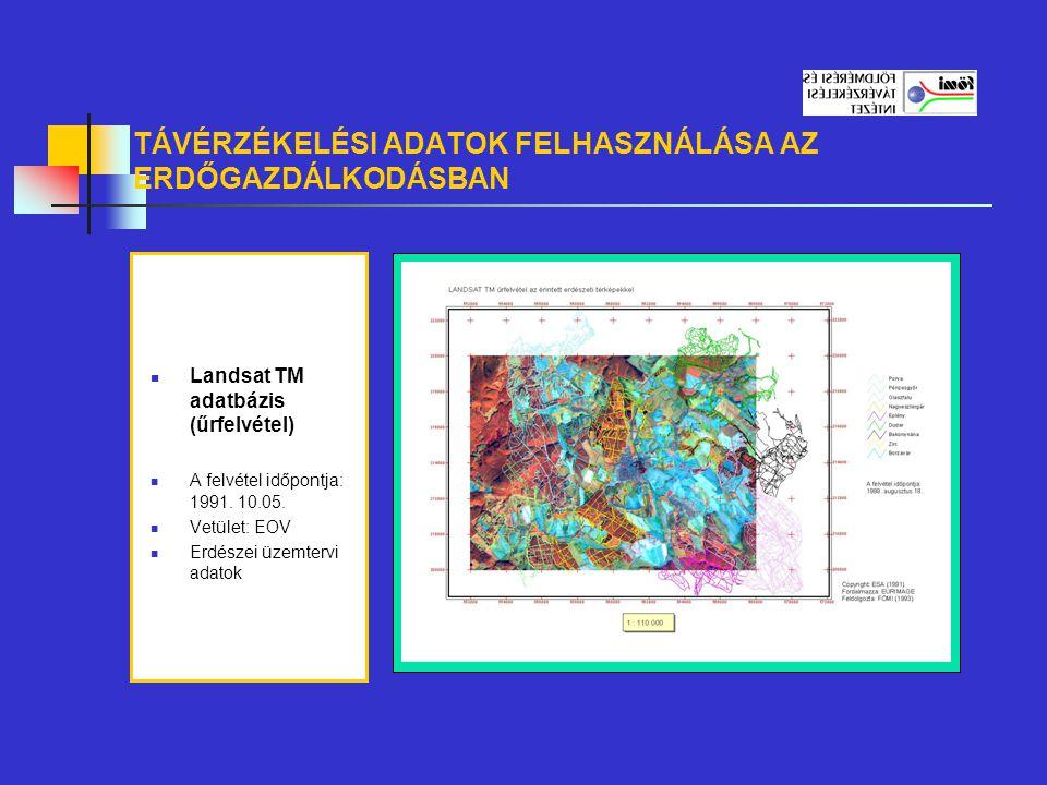 TÁVÉRZÉKELÉSI ADATOK FELHASZNÁLÁSA AZ ERDŐGAZDÁLKODÁSBAN Landsat TM adatbázis (űrfelvétel) A felvétel időpontja: 1991. 10.05. Vetület: EOV Erdészei üz