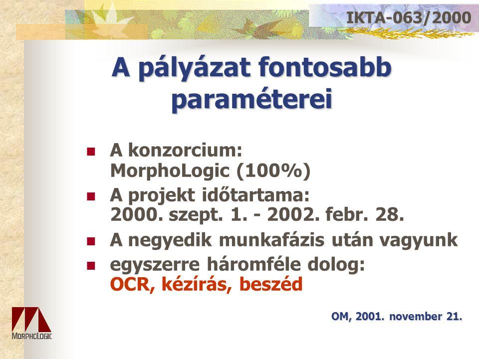 A pályázat fontosabb paraméterei A konzorcium: MorphoLogic (100%) A projekt időtartama: 2000. szept. 1. - 2002. febr. 28. A negyedik munkafázis után v
