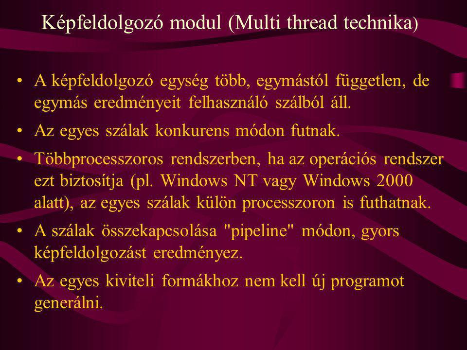 Képfeldolgozó modul (Multi thread technika ) A képfeldolgozó egység több, egymástól független, de egymás eredményeit felhasználó szálból áll. Az egyes