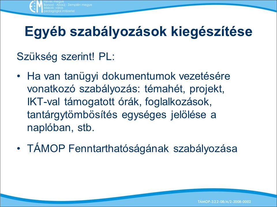Egyéb szabályozások kiegészítése Szükség szerint! PL: Ha van tanügyi dokumentumok vezetésére vonatkozó szabályozás: témahét, projekt, IKT-val támogato