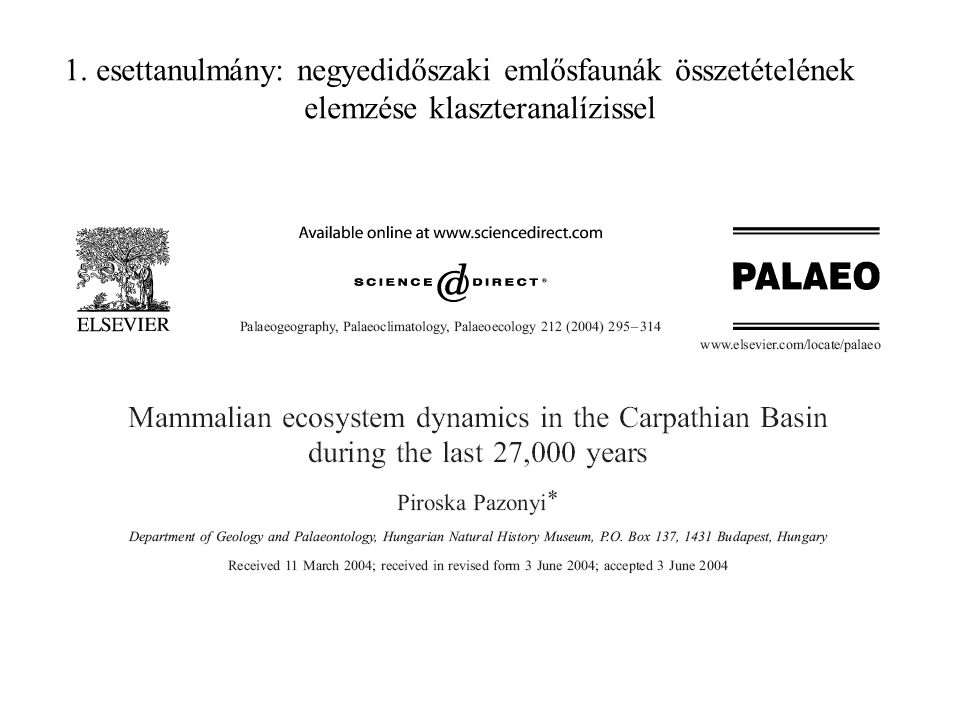 kisemlősök 63 x 42 adatmátrix Oszloponként az egyes korok Sorokban a taxonok százalékaránya Klaszter analízis Ward módszerrel Módszerek