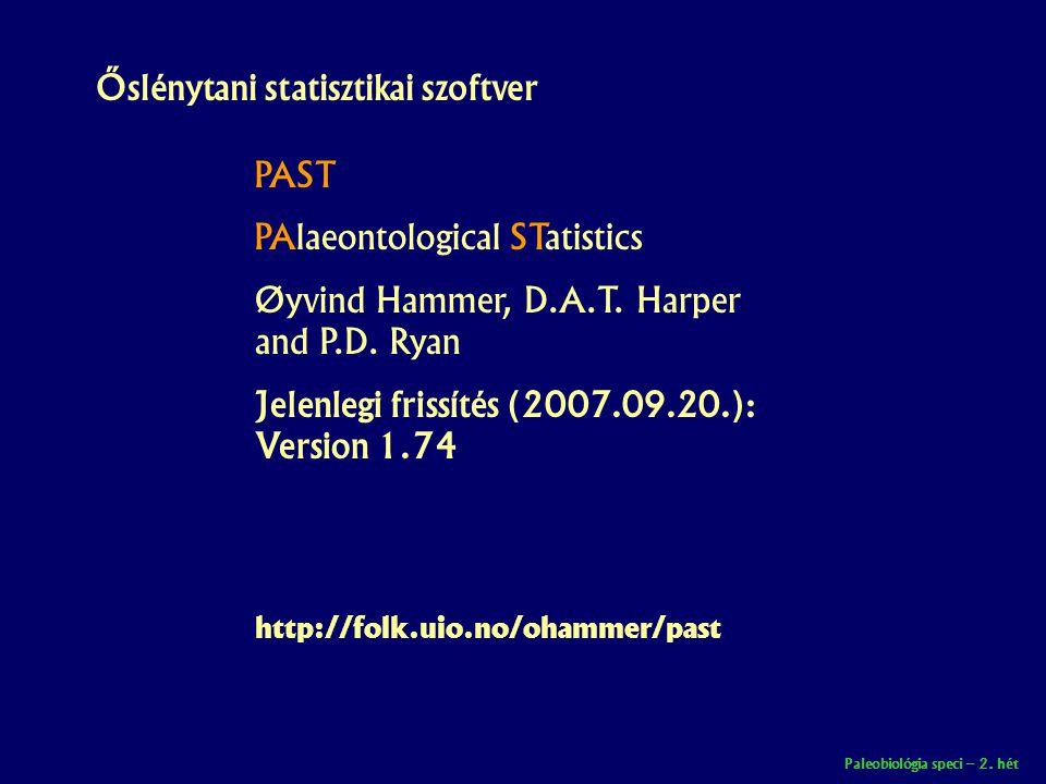 Paleobiológia speci – 2. hét http://folk.uio.no/ohammer/past PAST PAlaeontological STatistics Øyvind Hammer, D.A.T. Harper and P.D. Ryan Jelenlegi fri