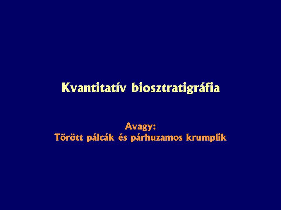 Avagy: Törött pálcák és párhuzamos krumplik Kvantitatív biosztratigráfia