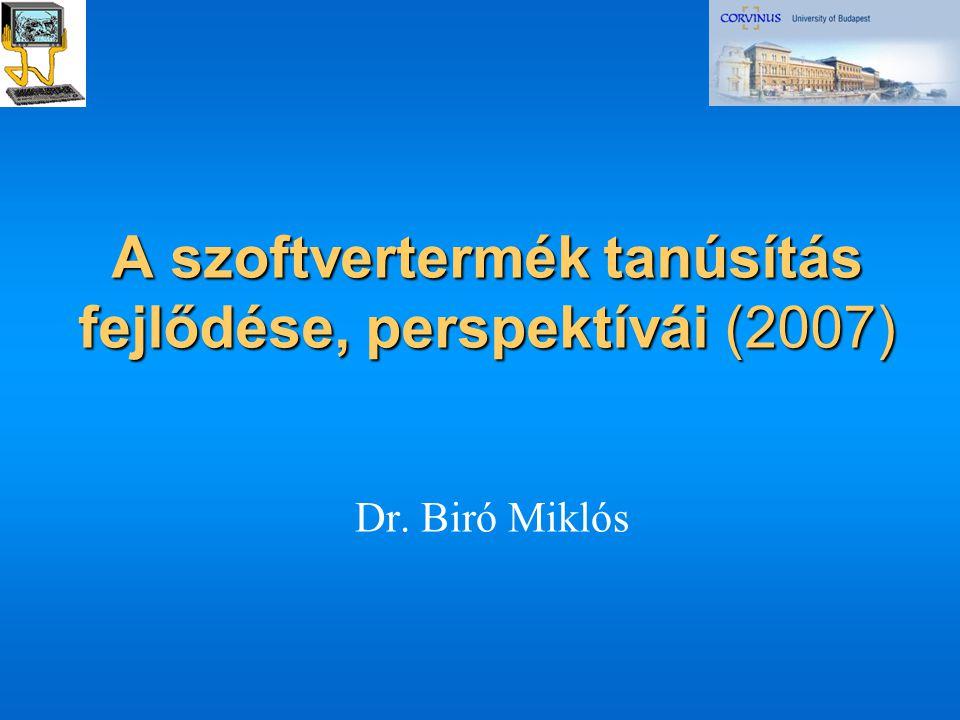A szoftvertermék tanúsítás fejlődése, perspektívái (2007) Dr. Biró Miklós