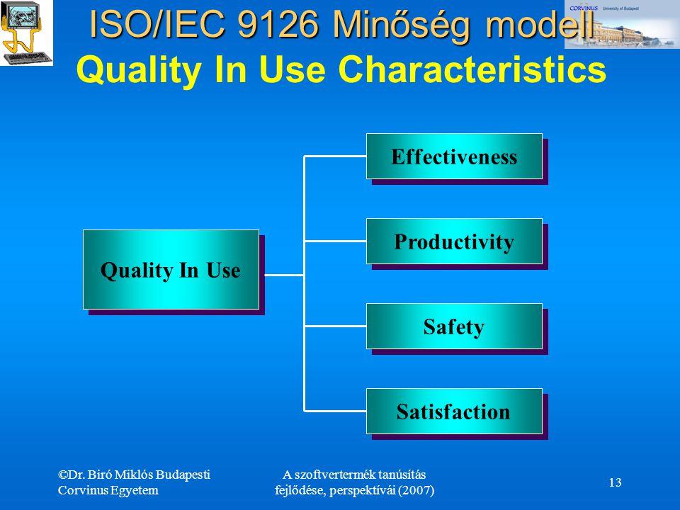 ©Dr. Biró Miklós Budapesti Corvinus Egyetem A szoftvertermék tanúsítás fejlődése, perspektívái (2007) 13 Quality In Use Effectiveness Effectiveness Sa