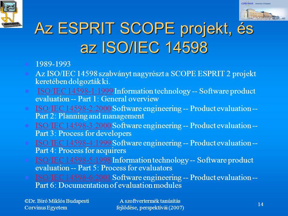 ©Dr. Biró Miklós Budapesti Corvinus Egyetem A szoftvertermék tanúsítás fejlődése, perspektívái (2007) 14 Az ESPRIT SCOPE projekt, és az ISO/IEC 14598
