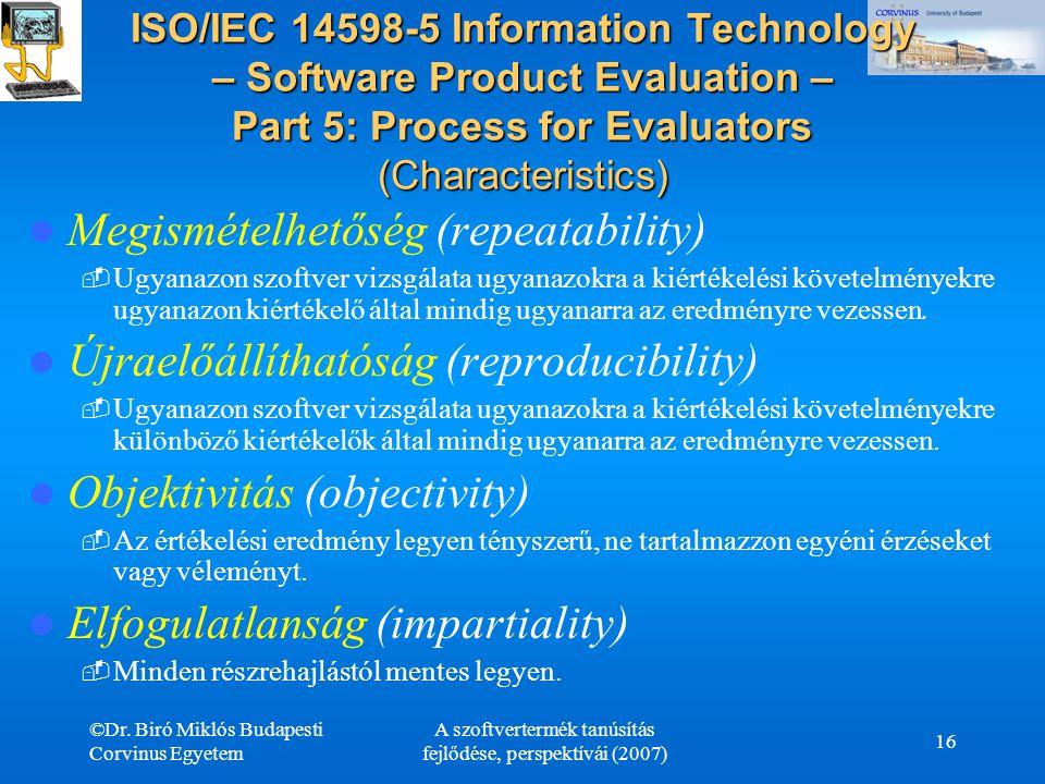 ©Dr. Biró Miklós Budapesti Corvinus Egyetem A szoftvertermék tanúsítás fejlődése, perspektívái (2007) 16 ISO/IEC 14598-5 Information Technology – Soft