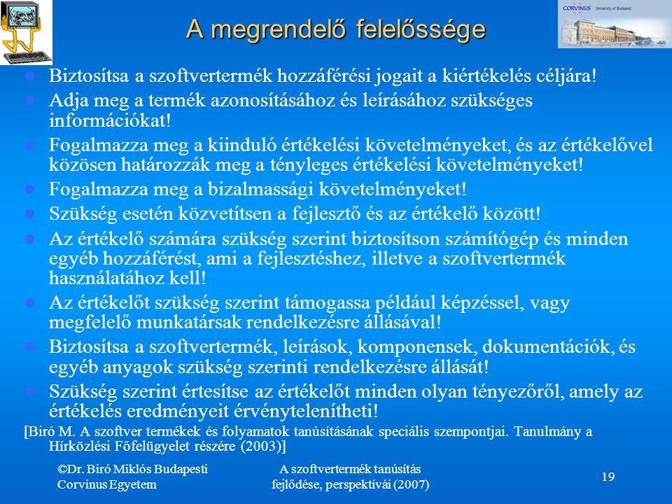 ©Dr. Biró Miklós Budapesti Corvinus Egyetem A szoftvertermék tanúsítás fejlődése, perspektívái (2007) 19 A megrendelő felelőssége Biztosítsa a szoftve