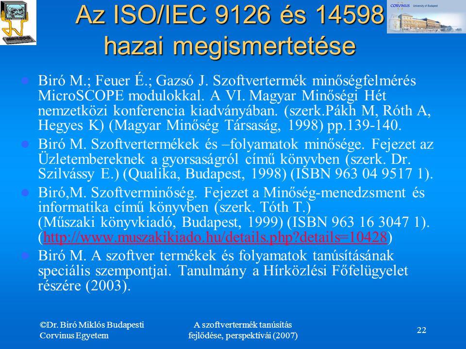 ©Dr. Biró Miklós Budapesti Corvinus Egyetem A szoftvertermék tanúsítás fejlődése, perspektívái (2007) 22 Az ISO/IEC 9126 és 14598 hazai megismertetése