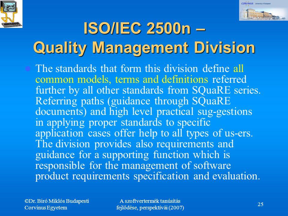 ©Dr. Biró Miklós Budapesti Corvinus Egyetem A szoftvertermék tanúsítás fejlődése, perspektívái (2007) 25 ISO/IEC 2500n – Quality Management Division T
