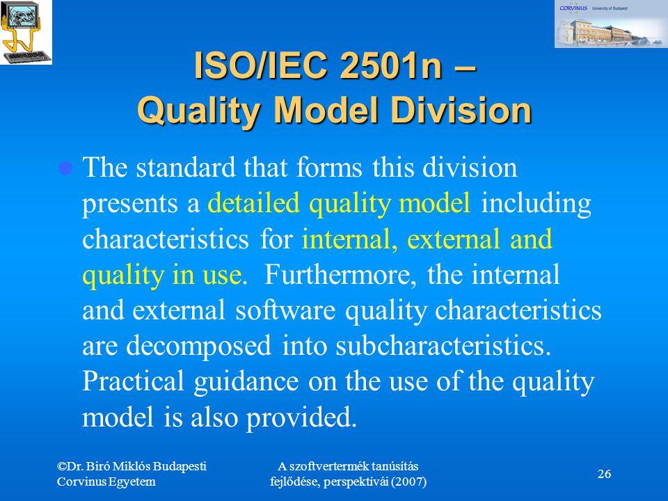 ©Dr. Biró Miklós Budapesti Corvinus Egyetem A szoftvertermék tanúsítás fejlődése, perspektívái (2007) 26 ISO/IEC 2501n – Quality Model Division The st