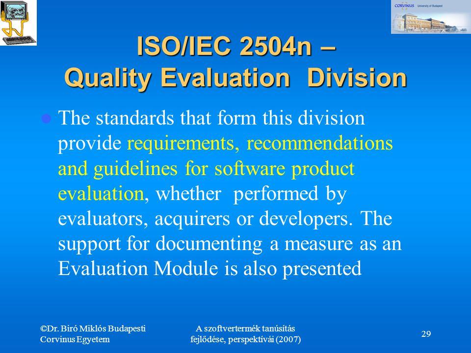 ©Dr. Biró Miklós Budapesti Corvinus Egyetem A szoftvertermék tanúsítás fejlődése, perspektívái (2007) 29 ISO/IEC 2504n – Quality Evaluation Division T