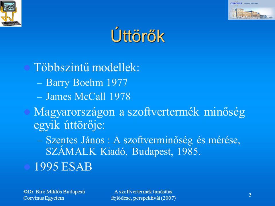 ©Dr. Biró Miklós Budapesti Corvinus Egyetem A szoftvertermék tanúsítás fejlődése, perspektívái (2007) 3 Úttörők Többszintű modellek: – Barry Boehm 197