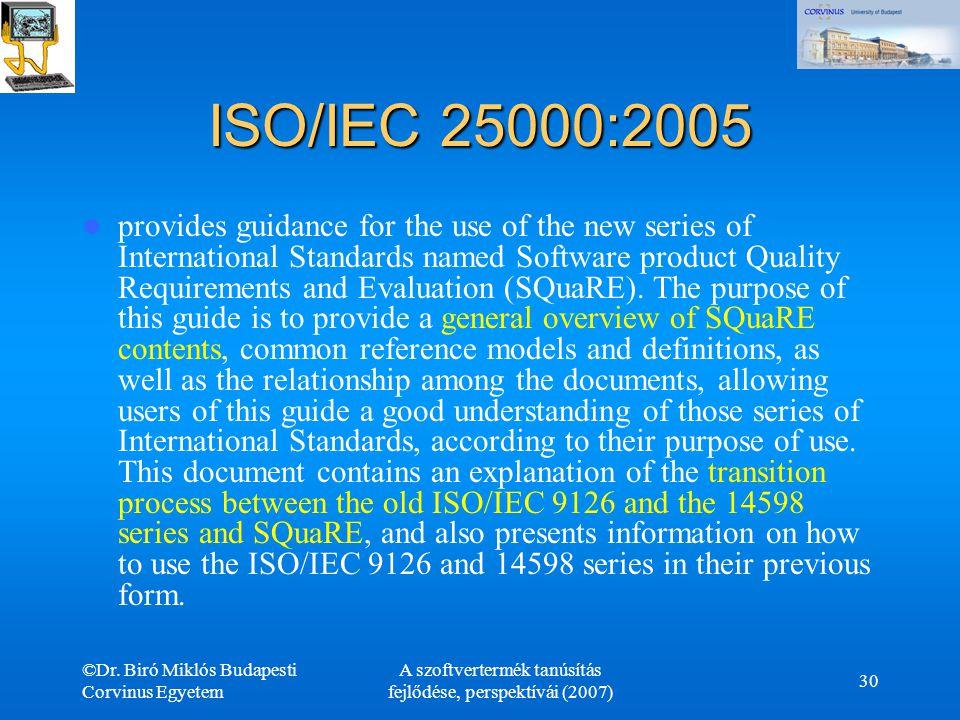 ©Dr. Biró Miklós Budapesti Corvinus Egyetem A szoftvertermék tanúsítás fejlődése, perspektívái (2007) 30 ISO/IEC 25000:2005 provides guidance for the