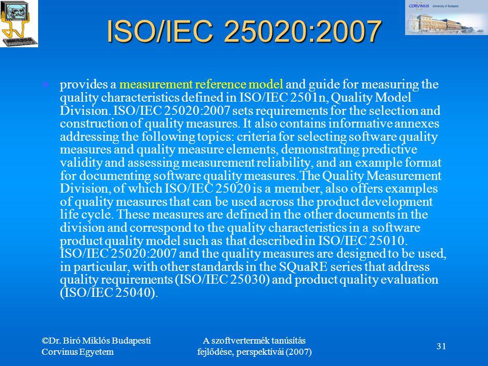 ©Dr. Biró Miklós Budapesti Corvinus Egyetem A szoftvertermék tanúsítás fejlődése, perspektívái (2007) 31 ISO/IEC 25020:2007 provides a measurement ref