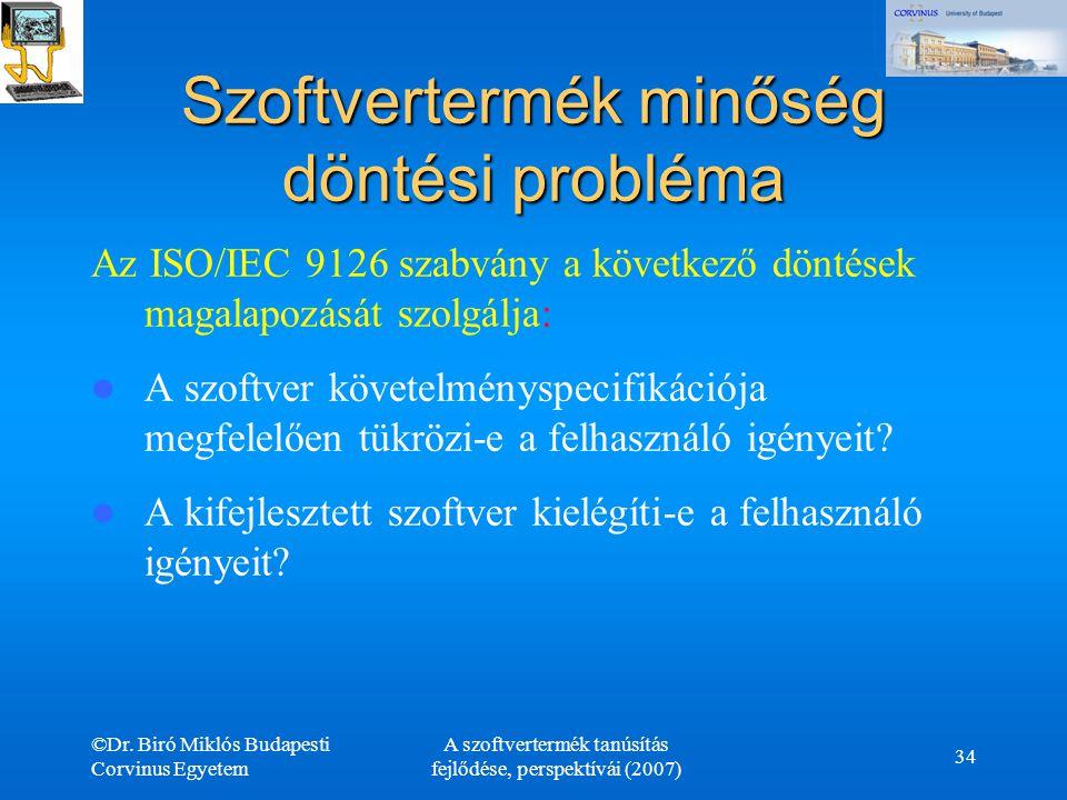 ©Dr. Biró Miklós Budapesti Corvinus Egyetem A szoftvertermék tanúsítás fejlődése, perspektívái (2007) 34 Szoftvertermék minőség döntési probléma Az IS