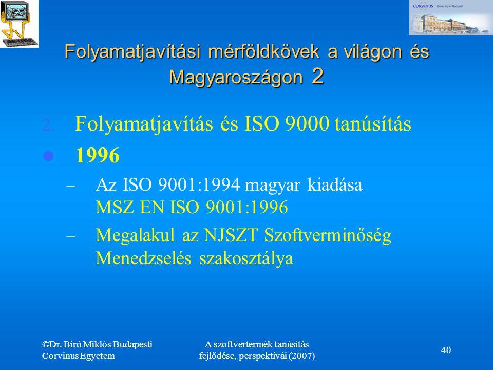 ©Dr. Biró Miklós Budapesti Corvinus Egyetem A szoftvertermék tanúsítás fejlődése, perspektívái (2007) 40 Folyamatjavítási mérföldkövek a világon és Ma