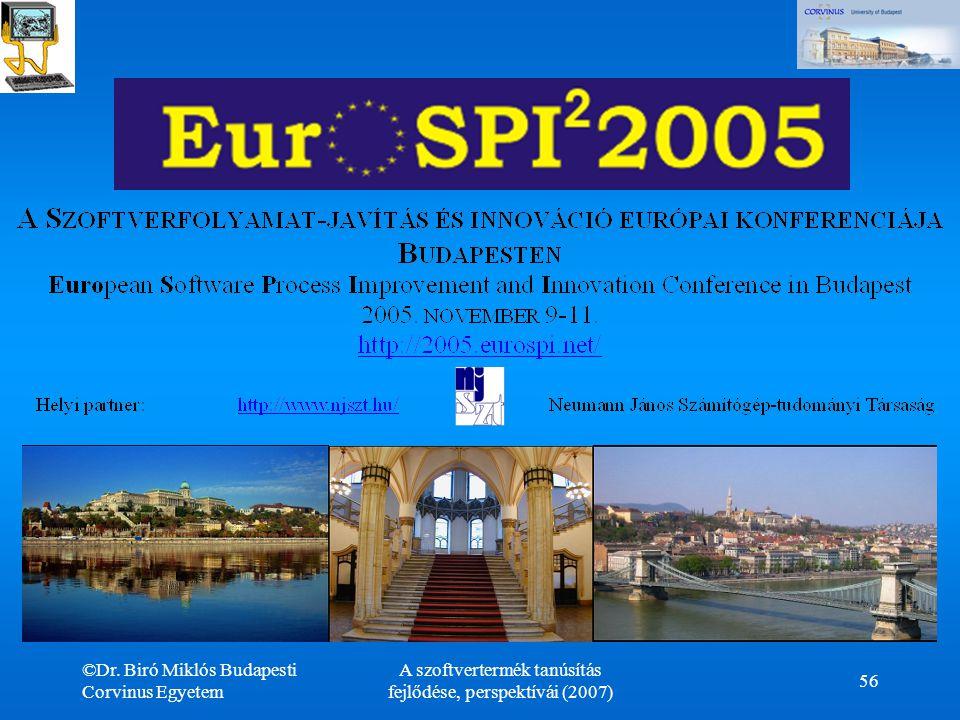©Dr. Biró Miklós Budapesti Corvinus Egyetem A szoftvertermék tanúsítás fejlődése, perspektívái (2007) 56 EurosSPI'2005 Budapesten