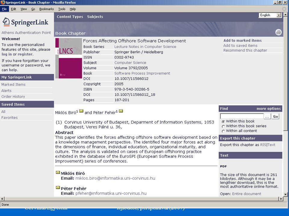 ©Dr. Biró Miklós Budapesti Corvinus Egyetem A szoftvertermék tanúsítás fejlődése, perspektívái (2007) 57 Springer Lecture Notes in Computer Science