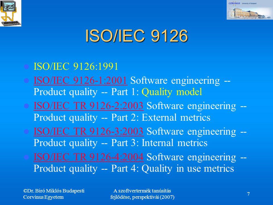 ©Dr. Biró Miklós Budapesti Corvinus Egyetem A szoftvertermék tanúsítás fejlődése, perspektívái (2007) 7 ISO/IEC 9126 ISO/IEC 9126:1991 ISO/IEC 9126-1: