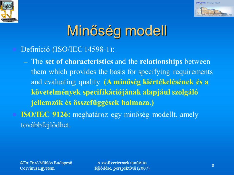 ©Dr. Biró Miklós Budapesti Corvinus Egyetem A szoftvertermék tanúsítás fejlődése, perspektívái (2007) 8 Minőség modell Definíció (ISO/IEC 14598-1): –