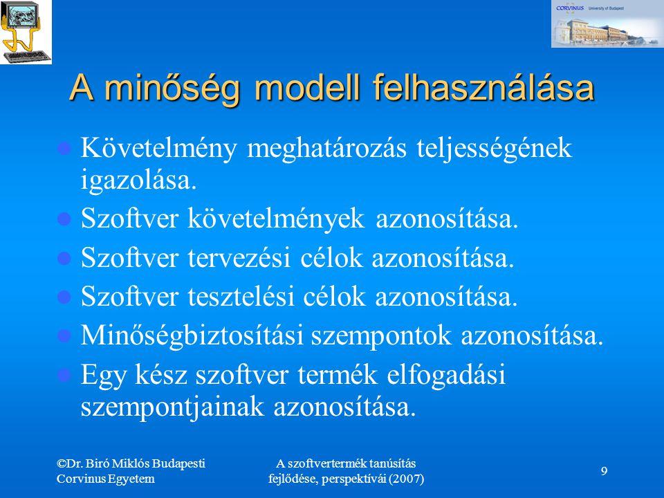 ©Dr. Biró Miklós Budapesti Corvinus Egyetem A szoftvertermék tanúsítás fejlődése, perspektívái (2007) 9 A minőség modell felhasználása Követelmény meg