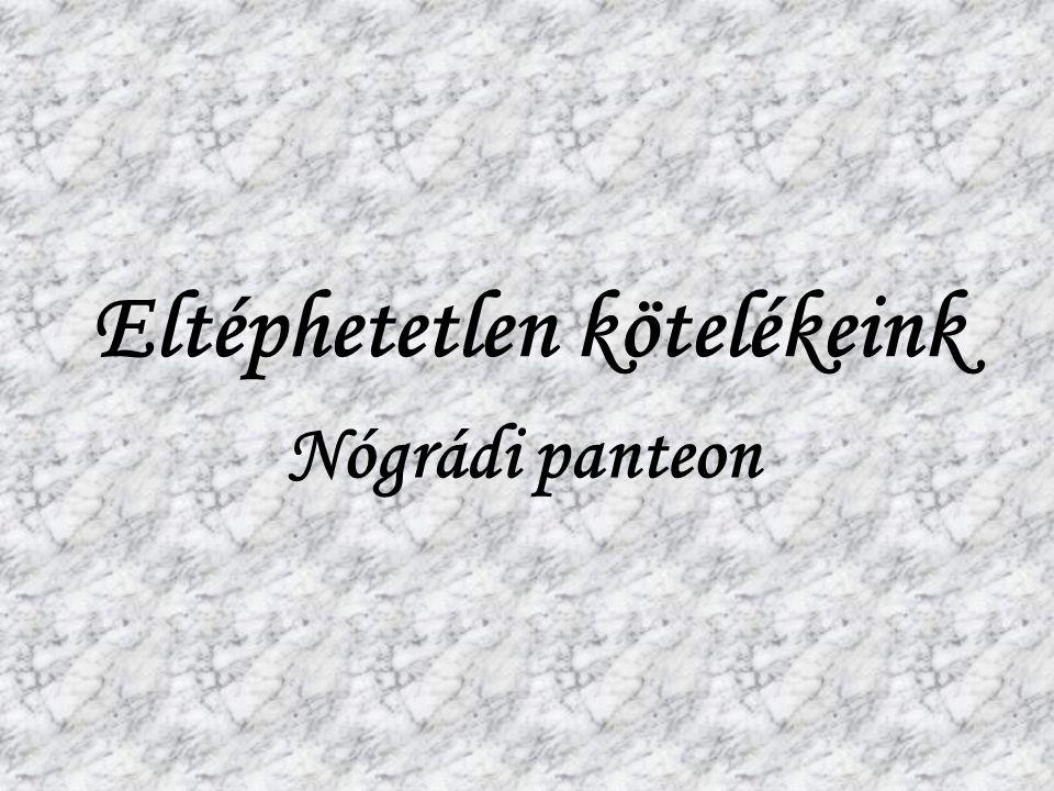 Eltéphetetlen kötelékeink Nógrádi panteon