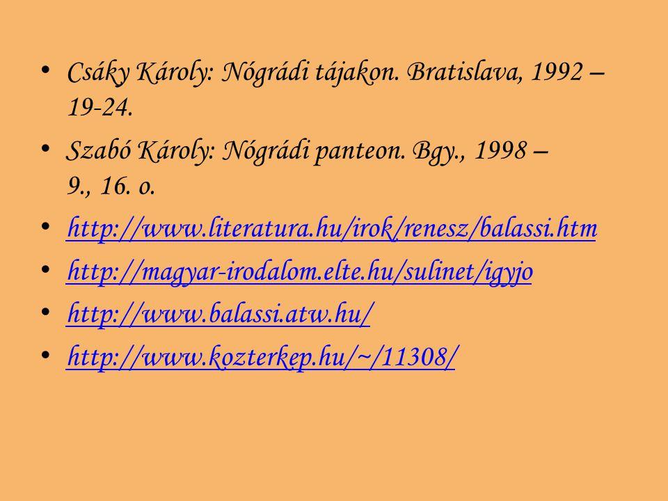 Csáky Károly: Nógrádi tájakon. Bratislava, 1992 – 19-24. Szabó Károly: Nógrádi panteon. Bgy., 1998 – 9., 16. o. http://www.literatura.hu/irok/renesz/b