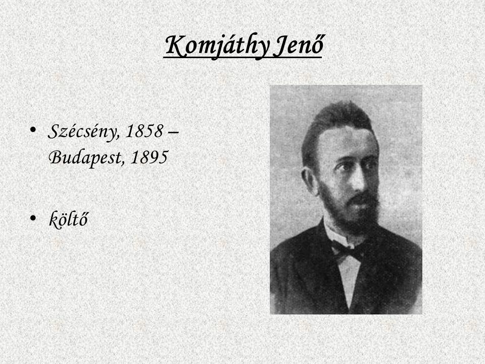 Komjáthy Jenő Szécsény, 1858 – Budapest, 1895 költő