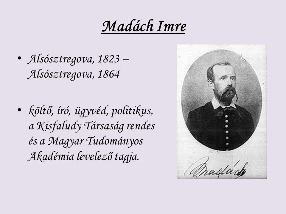 Madách Imre Alsósztregova, 1823 – Alsósztregova, 1864 költő, író, ügyvéd, politikus, a Kisfaludy Társaság rendes és a Magyar Tudományos Akadémia level