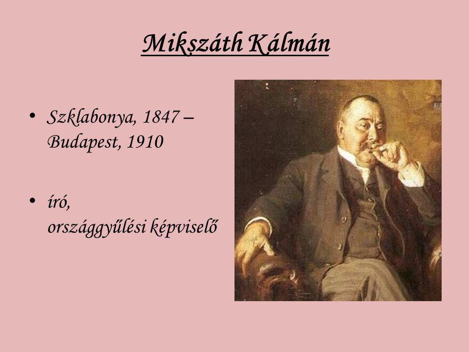 Mikszáth Kálmán Szklabonya, 1847 – Budapest, 1910 író, országgyűlési képviselő