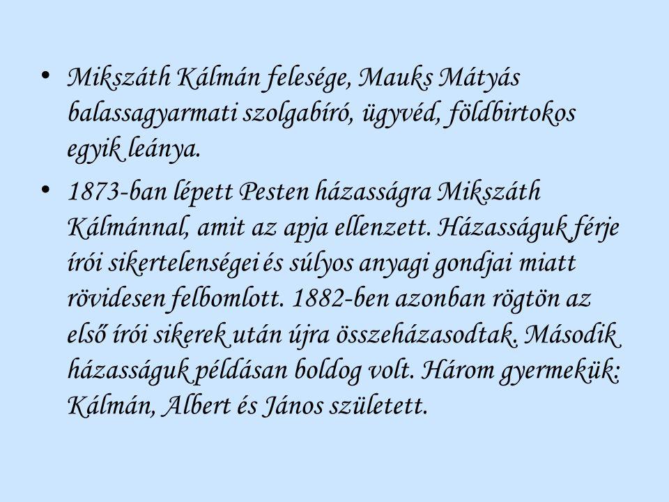 Mikszáth Kálmán felesége, Mauks Mátyás balassagyarmati szolgabíró, ügyvéd, földbirtokos egyik leánya. 1873-ban lépett Pesten házasságra Mikszáth Kálmá