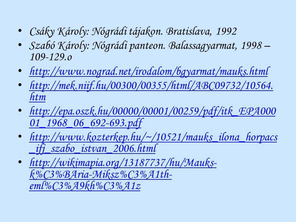 Csáky Károly: Nógrádi tájakon. Bratislava, 1992 Szabó Károly: Nógrádi panteon. Balassagyarmat, 1998 – 109-129.o http://www.nograd.net/irodalom/bgyarma