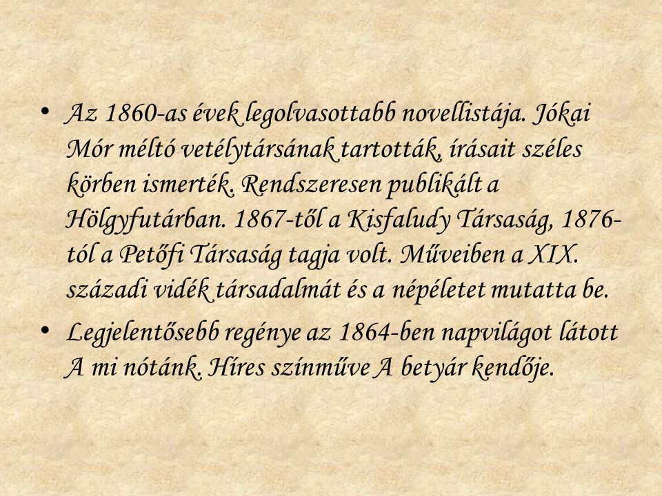Az 1860-as évek legolvasottabb novellistája. Jókai Mór méltó vetélytársának tartották, írásait széles körben ismerték. Rendszeresen publikált a Hölgyf