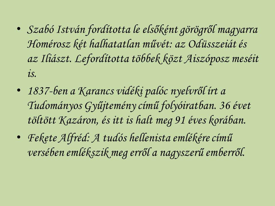 Szabó István fordította le elsőként görögről magyarra Homérosz két halhatatlan művét: az Odüsszeiát és az Iliászt. Lefordította többek közt Aiszóposz