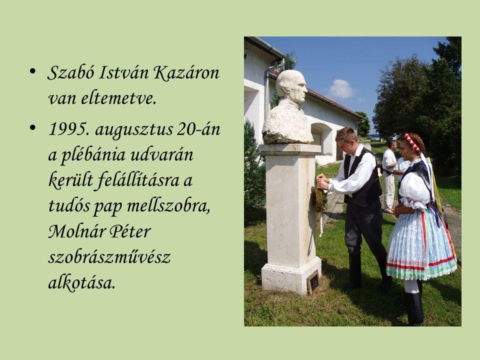 Szabó István Kazáron van eltemetve. 1995. augusztus 20-án a plébánia udvarán került felállításra a tudós pap mellszobra, Molnár Péter szobrászművész a