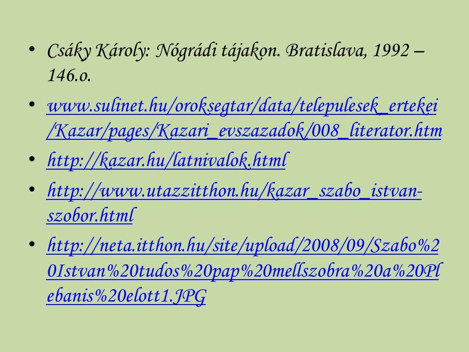 Csáky Károly: Nógrádi tájakon. Bratislava, 1992 – 146.o. www.sulinet.hu/oroksegtar/data/telepulesek_ertekei /Kazar/pages/Kazari_evszazadok/008_literat