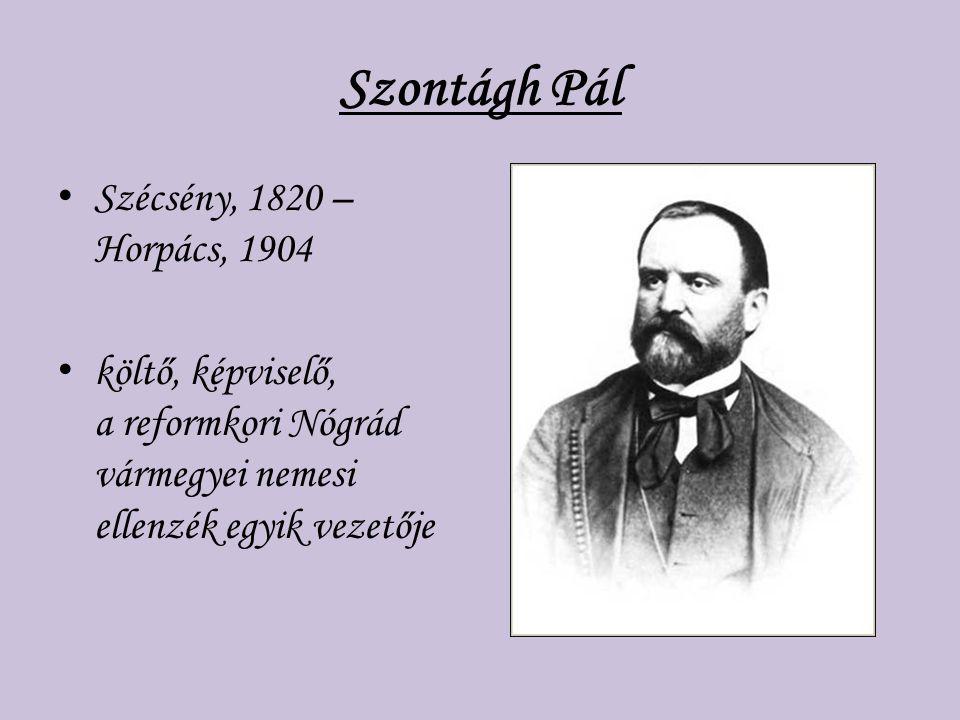 Szontágh Pál Szécsény, 1820 – Horpács, 1904 költő, képviselő, a reformkori Nógrád vármegyei nemesi ellenzék egyik vezetője