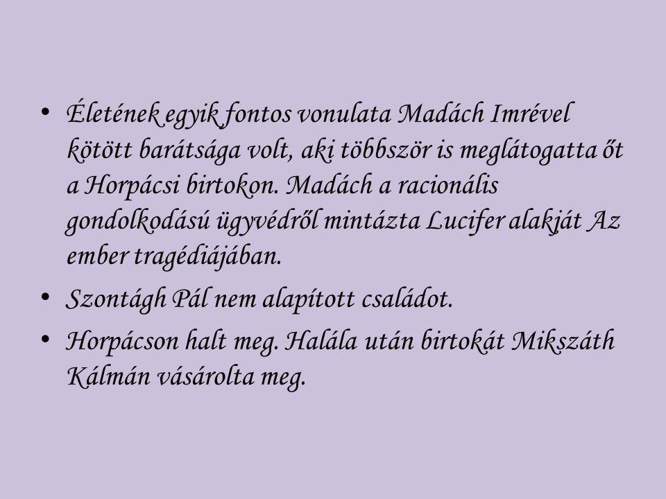 Életének egyik fontos vonulata Madách Imrével kötött barátsága volt, aki többször is meglátogatta őt a Horpácsi birtokon. Madách a racionális gondolko