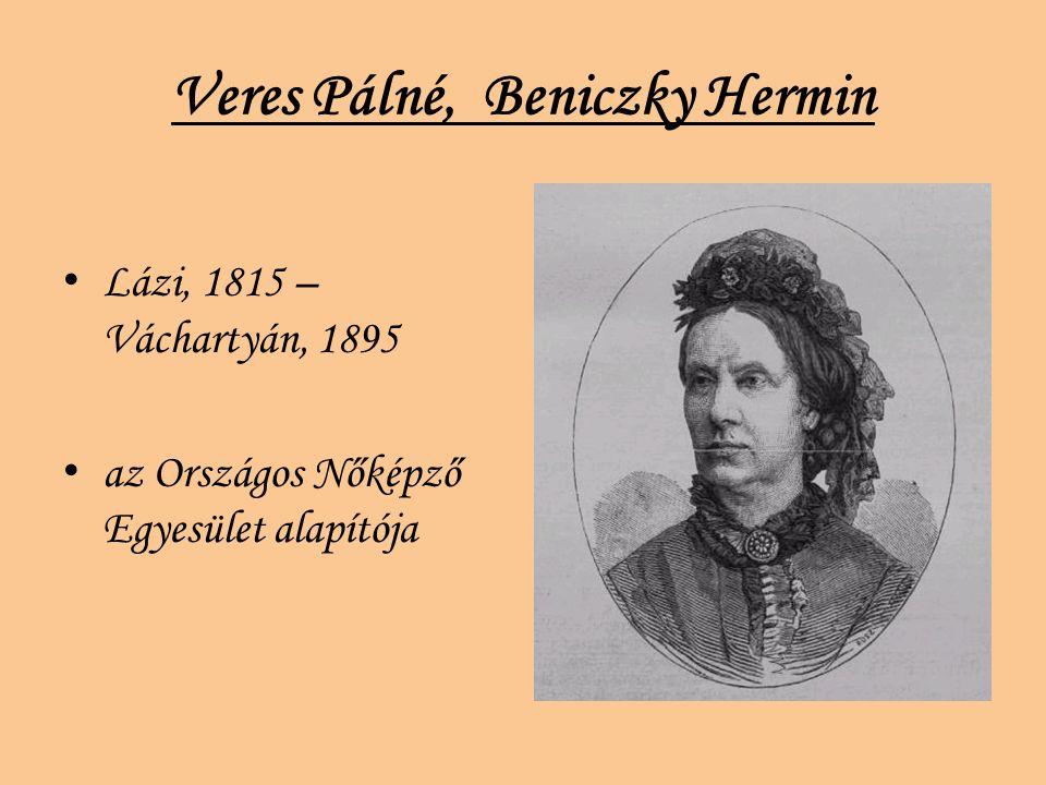 Veres Pálné, Beniczky Hermin Lázi, 1815 – Váchartyán, 1895 az Országos Nőképző Egyesület alapítója